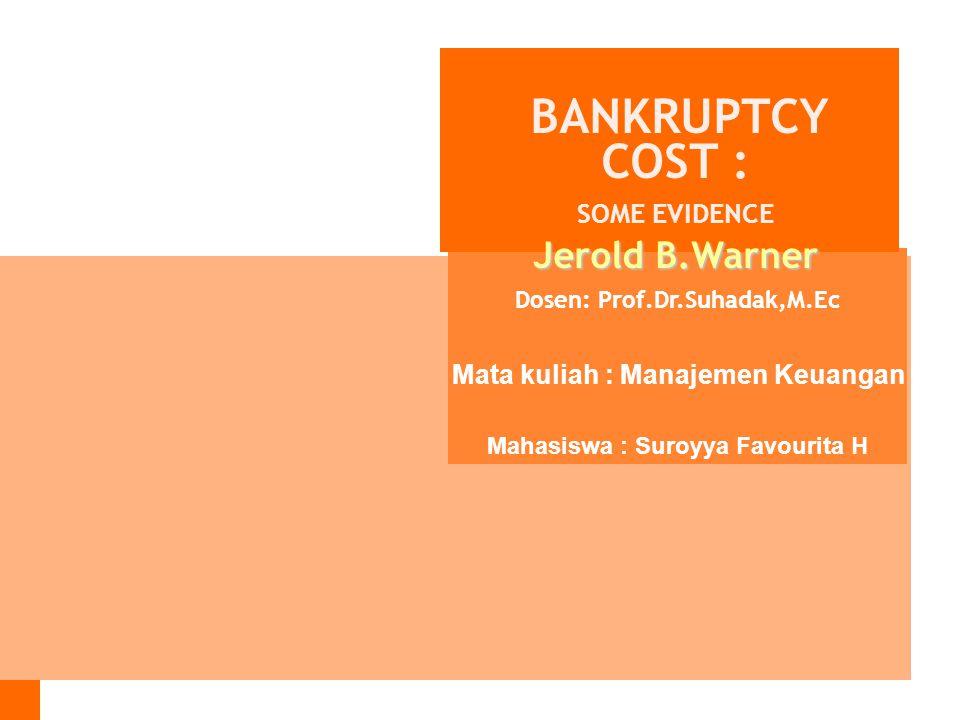 Jerold B.Warner SOME EVIDENCE Mata kuliah : Manajemen Keuangan