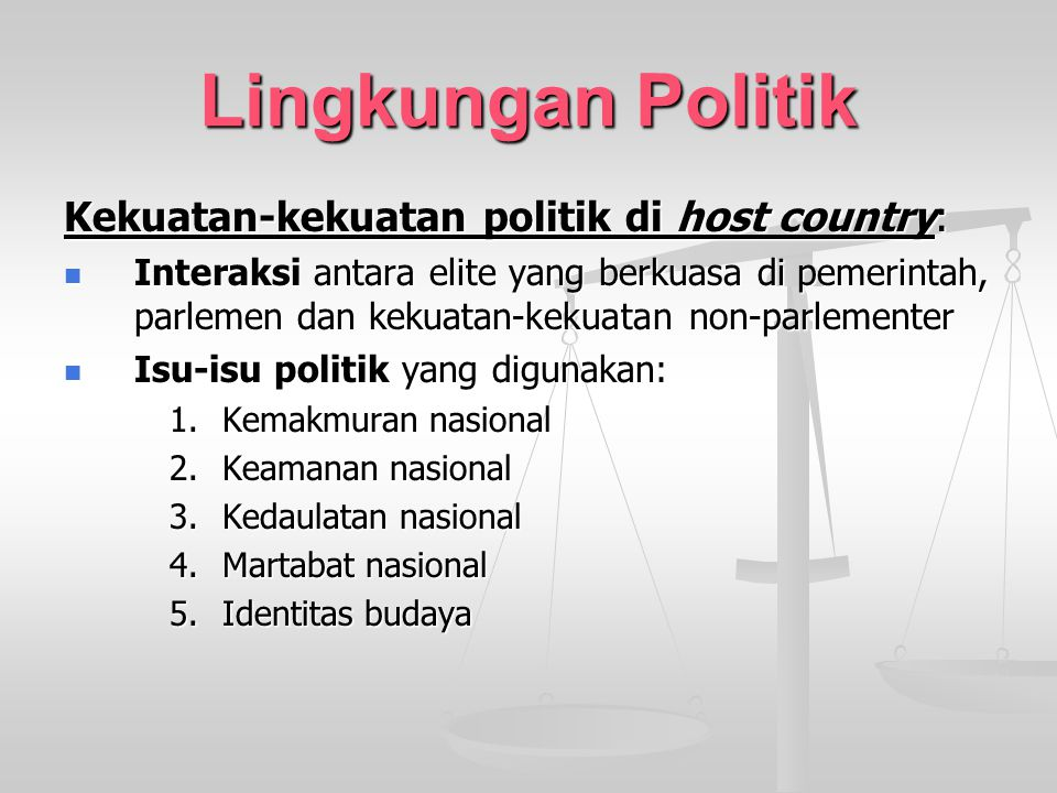 Lingkungan Politik Kekuatan-kekuatan politik di host country: