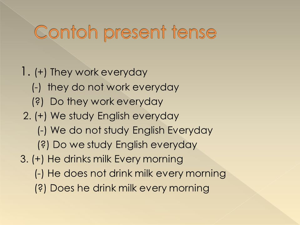 Contoh present tense 1. (+) They work everyday