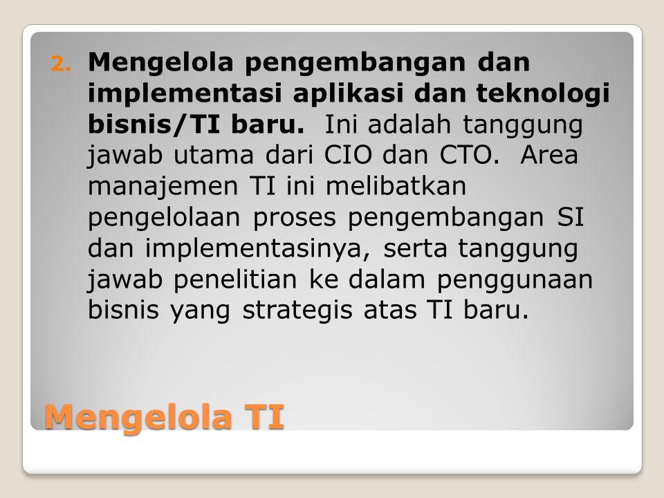 Mengelola pengembangan dan implementasi aplikasi dan teknologi bisnis/TI baru. Ini adalah tanggung jawab utama dari CIO dan CTO. Area manajemen TI ini melibatkan pengelolaan proses pengembangan SI dan implementasinya, serta tanggung jawab penelitian ke dalam penggunaan bisnis yang strategis atas TI baru.