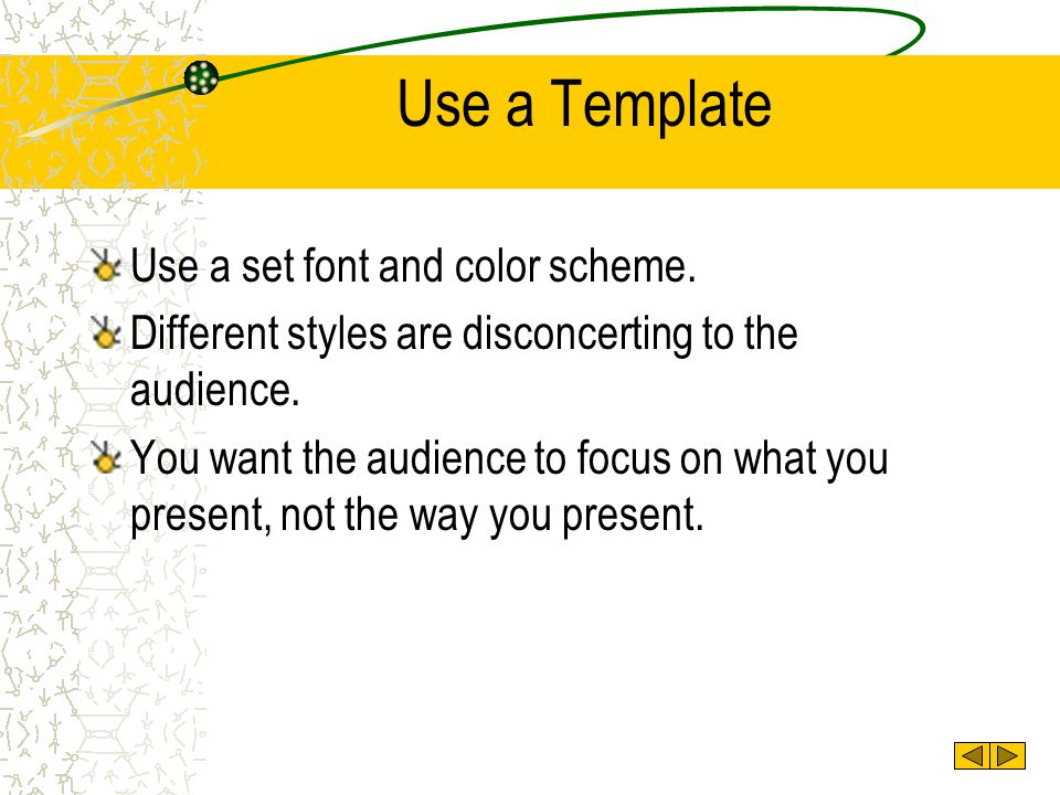 Use a Template Use a set font and color scheme.