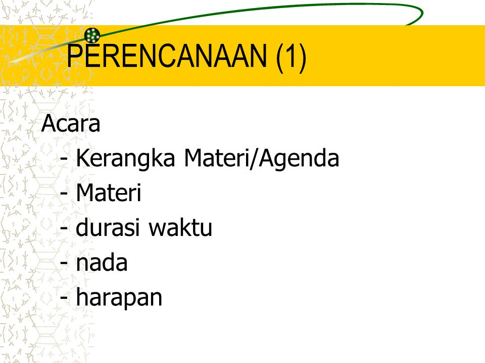 PERENCANAAN (1) Acara - Kerangka Materi/Agenda - Materi - durasi waktu