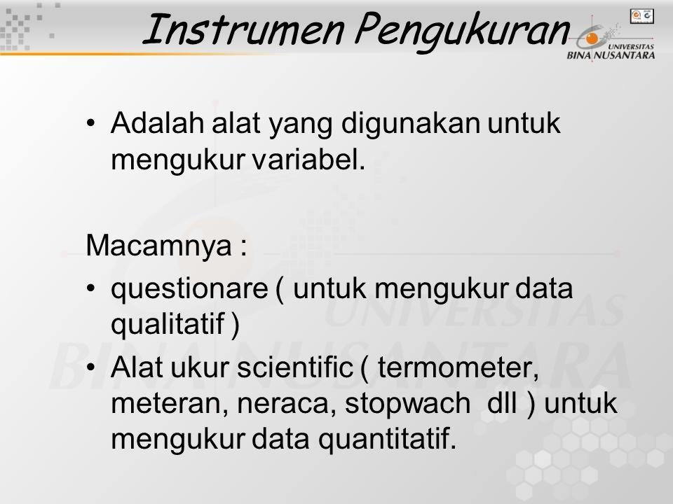 Instrumen Pengukuran Adalah alat yang digunakan untuk mengukur variabel. Macamnya : questionare ( untuk mengukur data qualitatif )