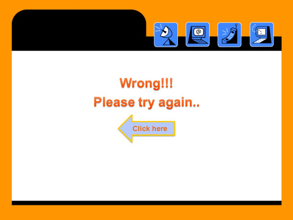 Wrong!!! Please try again.. Click here