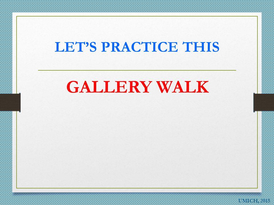LET'S PRACTICE THIS GALLERY WALK
