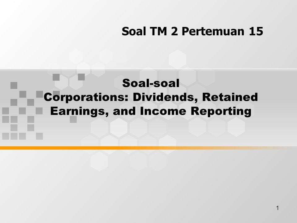 Soal TM 2 Pertemuan 15 Soal-soal Corporations: Dividends, Retained Earnings, and Income Reporting