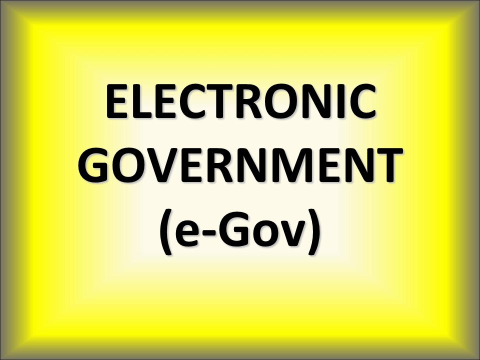 ELECTRONIC GOVERNMENT (e-Gov)
