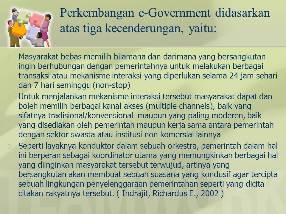 Perkembangan e-Government didasarkan atas tiga kecenderungan, yaitu: