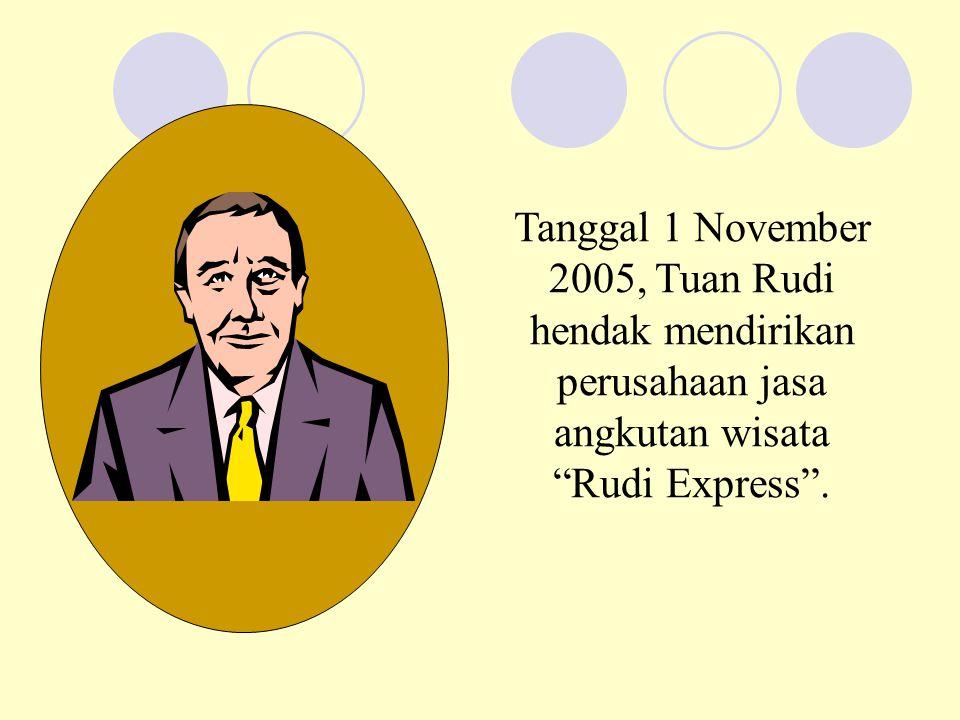Tanggal 1 November 2005, Tuan Rudi hendak mendirikan perusahaan jasa angkutan wisata Rudi Express .