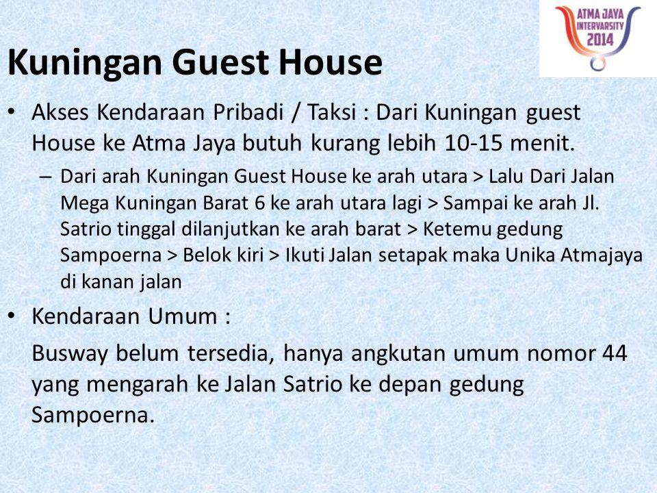 Kuningan Guest House Akses Kendaraan Pribadi / Taksi : Dari Kuningan guest House ke Atma Jaya butuh kurang lebih 10-15 menit.