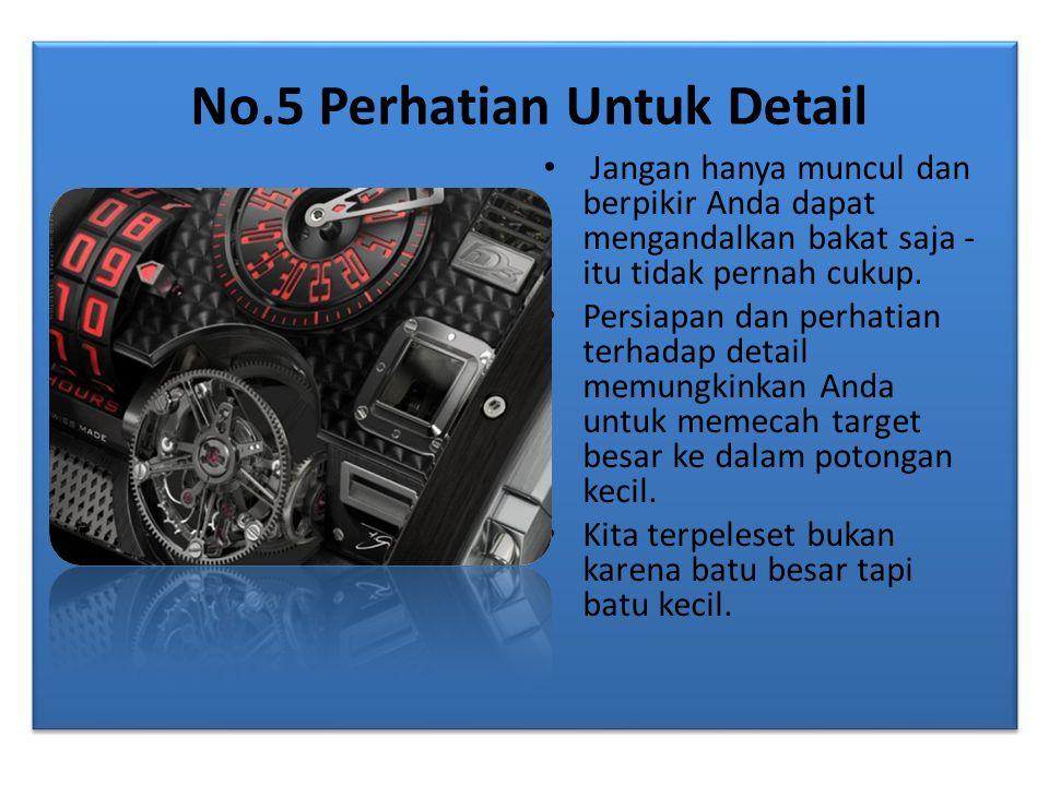 No.5 Perhatian Untuk Detail