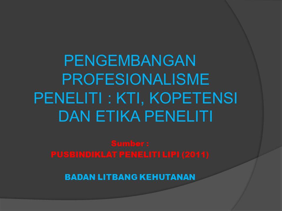 PENGEMBANGAN PROFESIONALISME PENELITI : KTI, KOPETENSI DAN ETIKA PENELITI