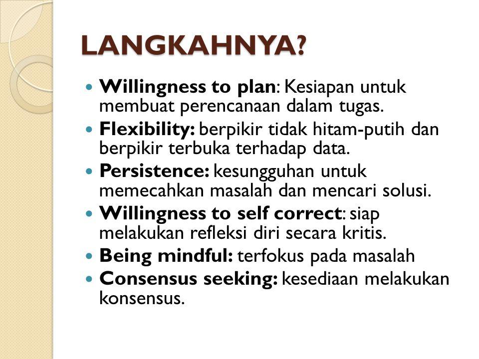 LANGKAHNYA Willingness to plan: Kesiapan untuk membuat perencanaan dalam tugas.