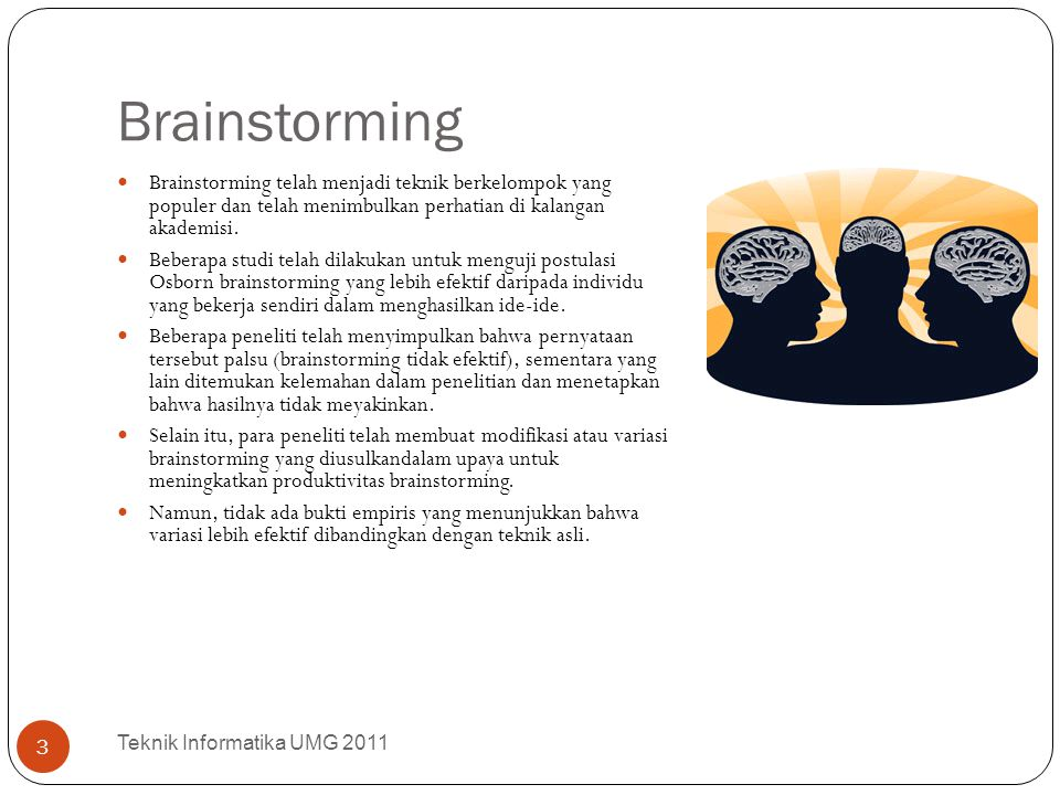Brainstorming Brainstorming telah menjadi teknik berkelompok yang populer dan telah menimbulkan perhatian di kalangan akademisi.