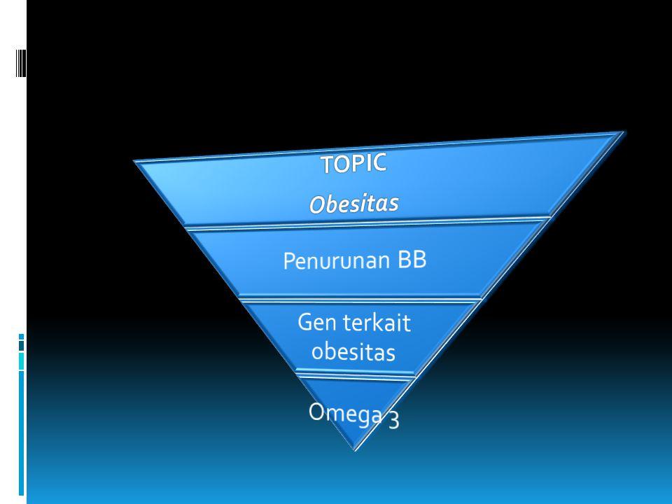 Obesitas TOPIC Penurunan BB Gen terkait obesitas Omega 3