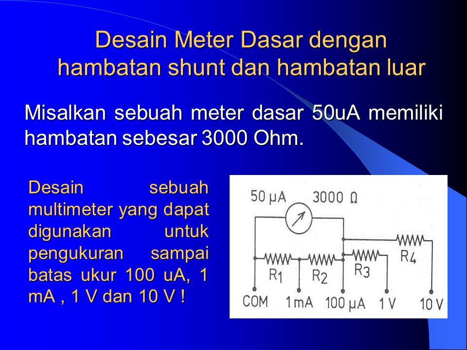 Misalkan sebuah meter dasar 50uA memiliki hambatan sebesar 3000 Ohm.