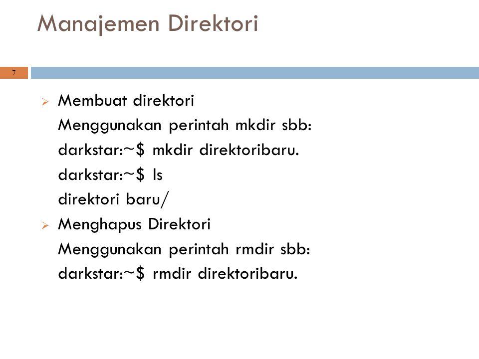 Manajemen Direktori Membuat direktori Menggunakan perintah mkdir sbb: