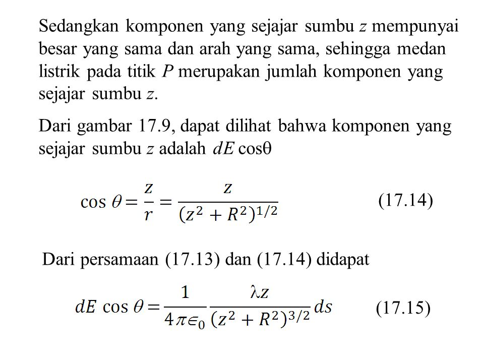 Sedangkan komponen yang sejajar sumbu z mempunyai besar yang sama dan arah yang sama, sehingga medan listrik pada titik P merupakan jumlah komponen yang sejajar sumbu z.