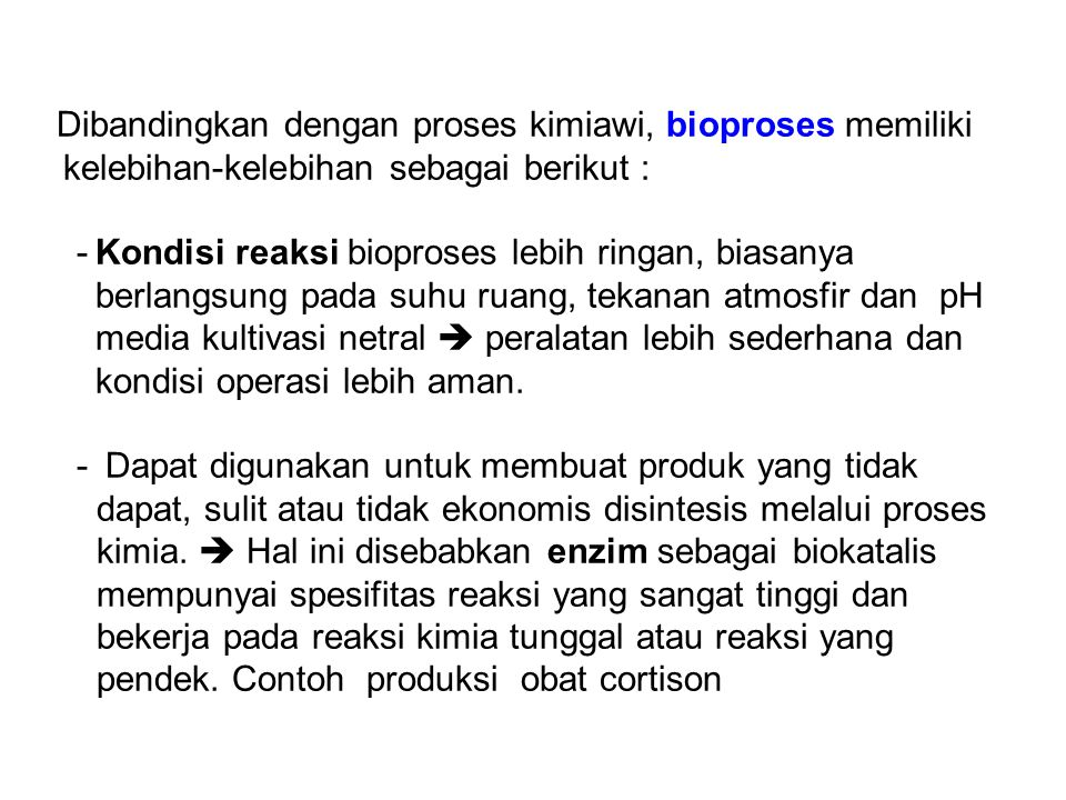 Dibandingkan dengan proses kimiawi, bioproses memiliki kelebihan-kelebihan sebagai berikut :