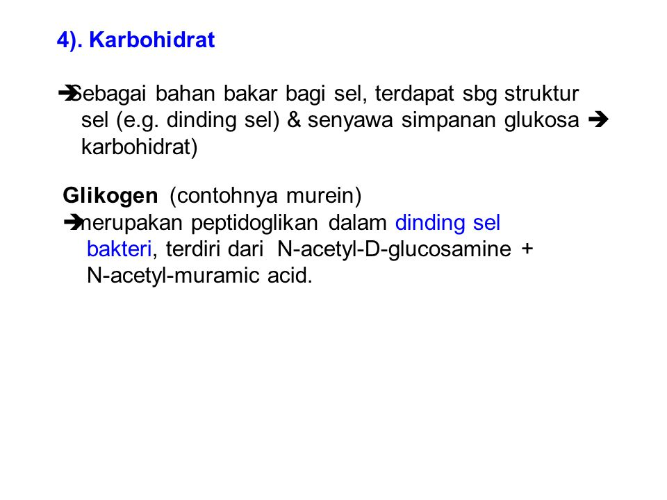 4). Karbohidrat Sebagai bahan bakar bagi sel, terdapat sbg struktur. sel (e.g. dinding sel) & senyawa simpanan glukosa 