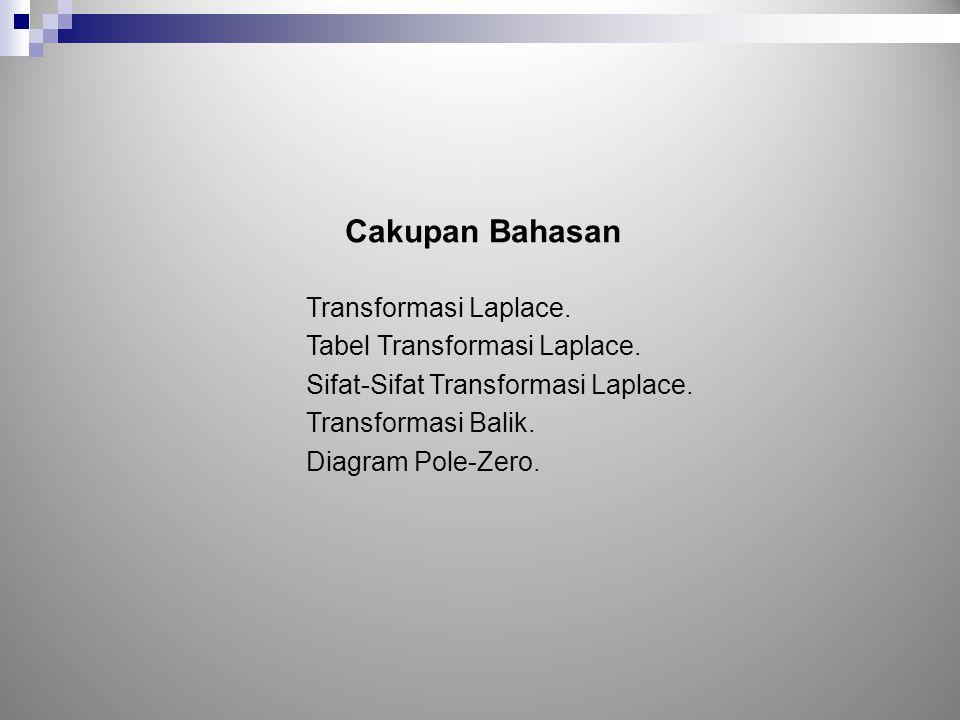 Cakupan Bahasan Transformasi Laplace. Tabel Transformasi Laplace.