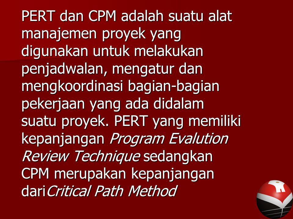 PERT dan CPM adalah suatu alat manajemen proyek yang digunakan untuk melakukan penjadwalan, mengatur dan mengkoordinasi bagian-bagian pekerjaan yang ada didalam suatu proyek.