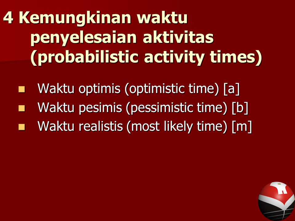 4 Kemungkinan waktu penyelesaian aktivitas (probabilistic activity times)