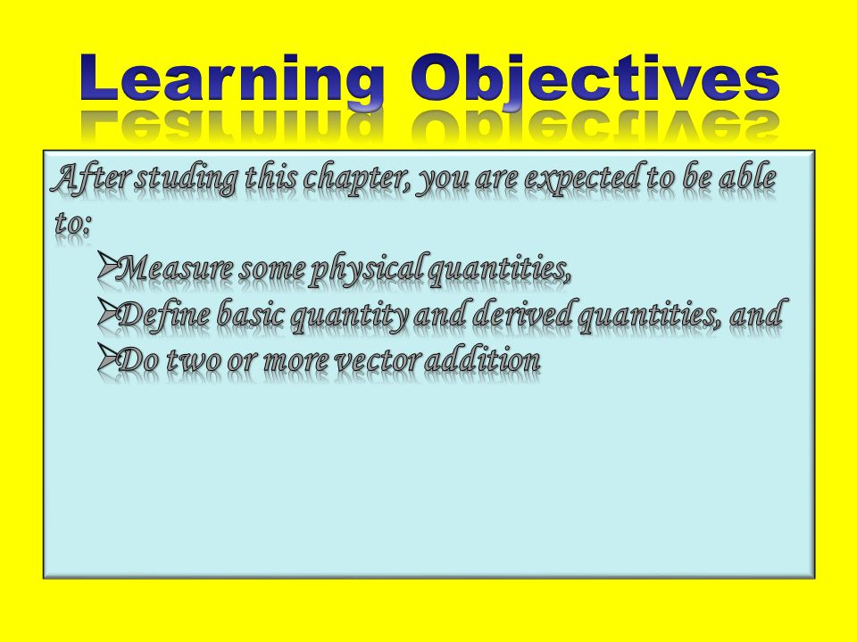 Learning Objectives After studing this chapter, you are expected to be able to: Measure some physical quantities,