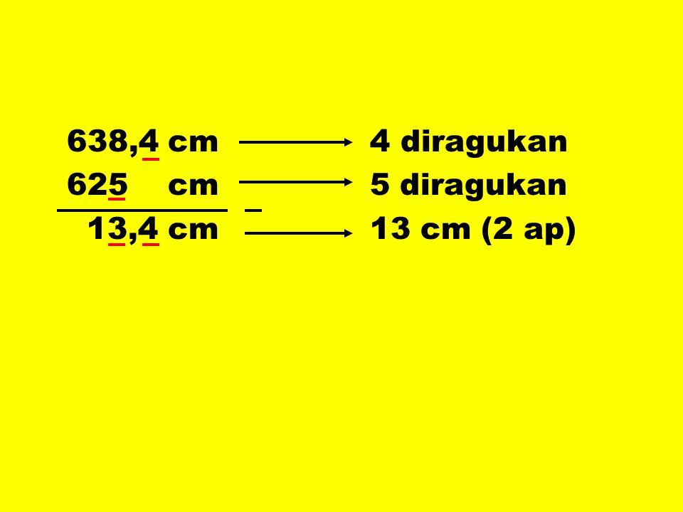 638,4 cm 4 diragukan 625 cm 5 diragukan.