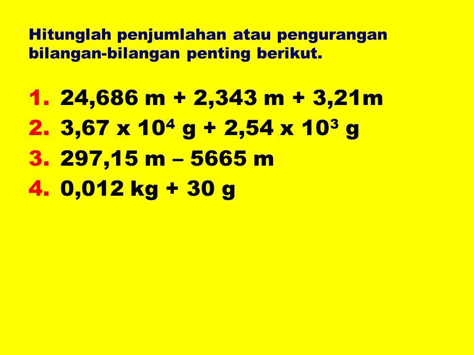 Hitunglah penjumlahan atau pengurangan bilangan-bilangan penting berikut.