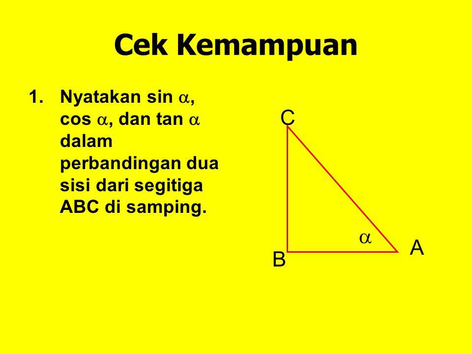 Cek Kemampuan Nyatakan sin , cos , dan tan  dalam perbandingan dua sisi dari segitiga ABC di samping.