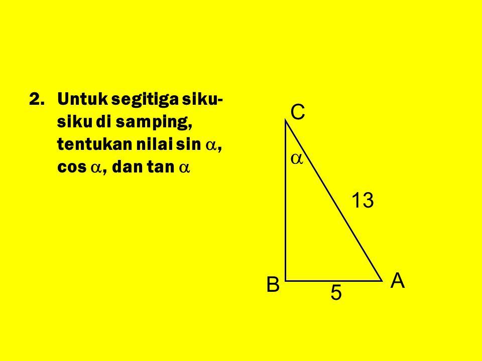 Untuk segitiga siku-siku di samping, tentukan nilai sin , cos , dan tan 