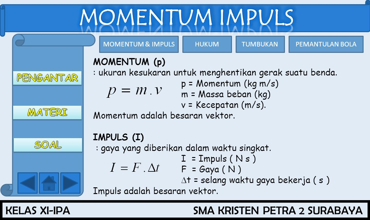 MOMENTUM (p) : ukuran kesukaran untuk menghentikan gerak suatu benda. p = Momentum (kg m/s) m = Massa beban (kg)