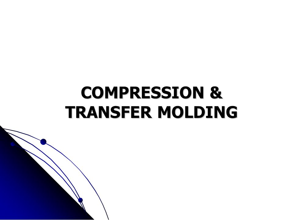 COMPRESSION & TRANSFER MOLDING