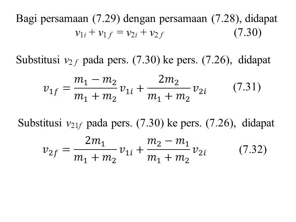 Bagi persamaan (7.29) dengan persamaan (7.28), didapat
