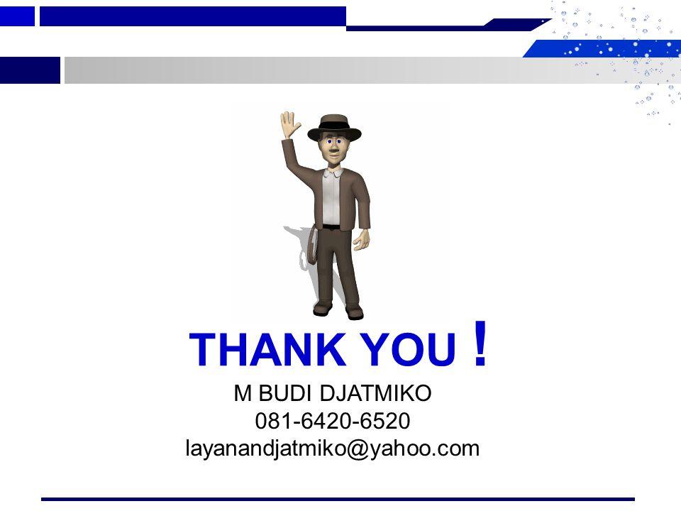 THANK YOU ! M BUDI DJATMIKO 081-6420-6520 layanandjatmiko@yahoo.com