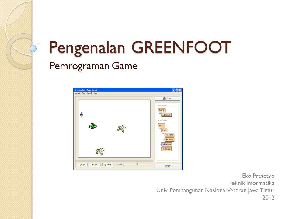 Pengenalan GREENFOOT Pemrograman Game Eko Prasetyo Teknik Informatika