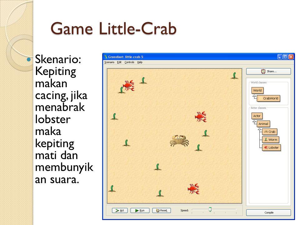 Game Little-Crab Skenario: Kepiting makan cacing, jika menabrak lobster maka kepiting mati dan membunyik an suara.