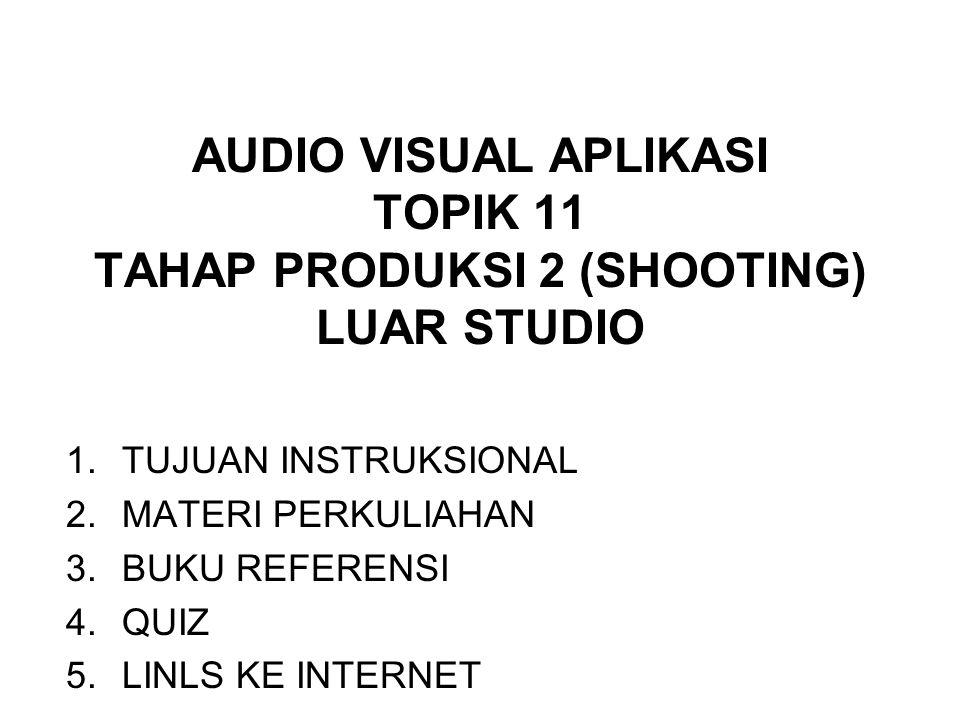 AUDIO VISUAL APLIKASI TOPIK 11 TAHAP PRODUKSI 2 (SHOOTING) LUAR STUDIO