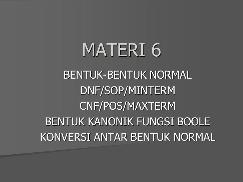 MATERI 6 BENTUK-BENTUK NORMAL DNF/SOP/MINTERM CNF/POS/MAXTERM