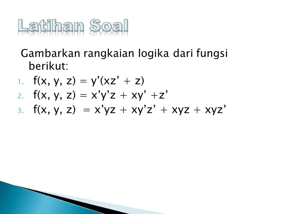 Latihan Soal Gambarkan rangkaian logika dari fungsi berikut: