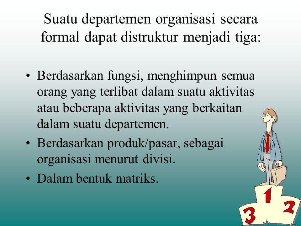 Suatu departemen organisasi secara formal dapat distruktur menjadi tiga: