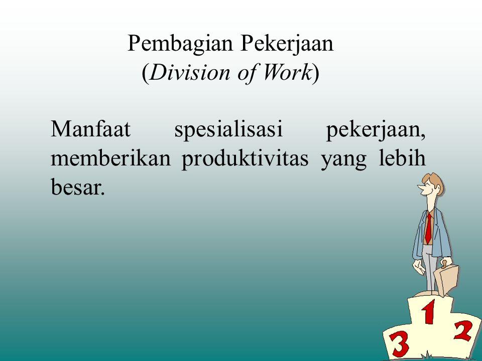 Pembagian Pekerjaan (Division of Work) Manfaat spesialisasi pekerjaan, memberikan produktivitas yang lebih besar.