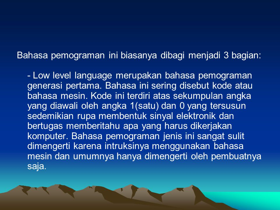 Bahasa pemograman ini biasanya dibagi menjadi 3 bagian: - Low level language merupakan bahasa pemograman generasi pertama.