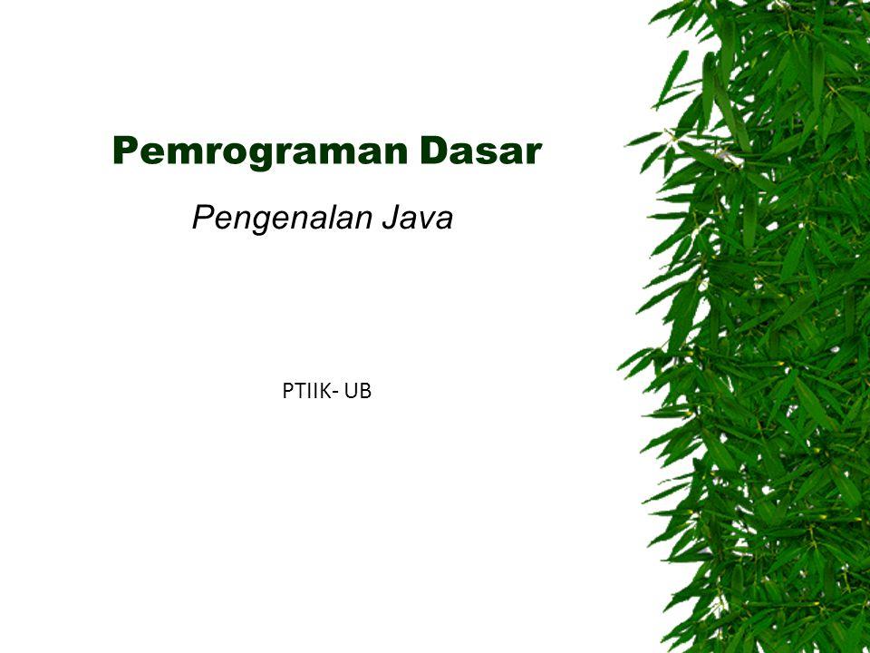 Pemrograman Dasar Pengenalan Java PTIIK- UB