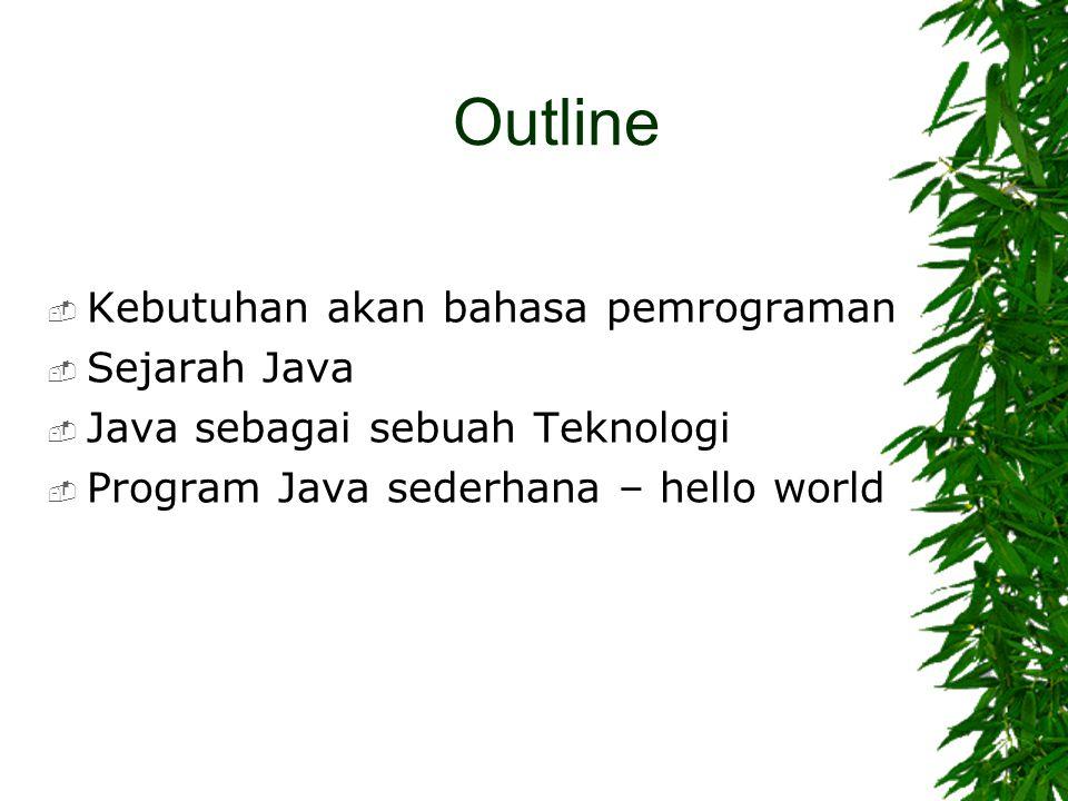 Outline Kebutuhan akan bahasa pemrograman Sejarah Java
