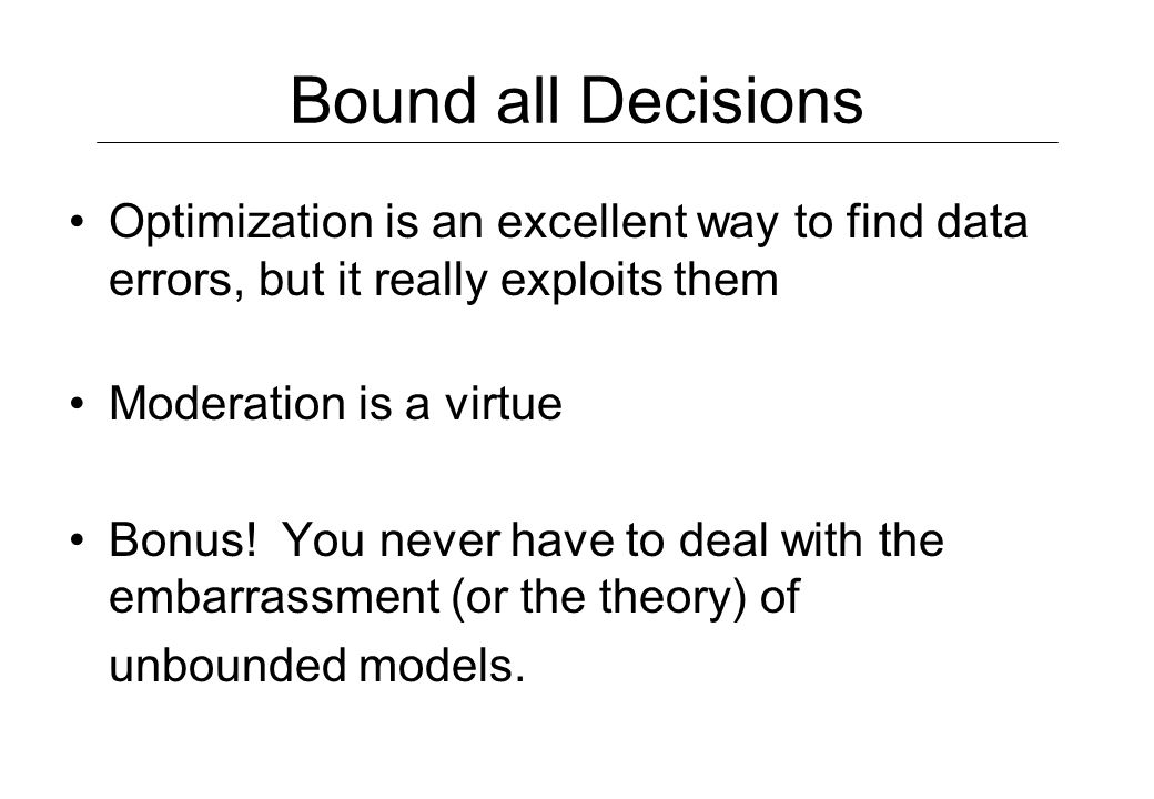 Bound all Decisions Optimization is an excellent way to find data errors, but it really exploits them.