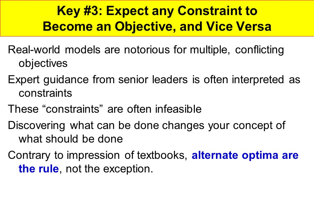 Key #3: Expect any Constraint to Become an Objective, and Vice Versa