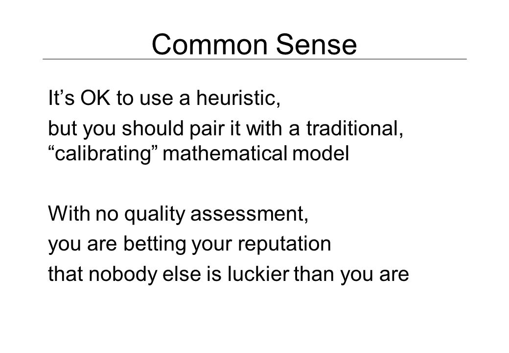 Common Sense It's OK to use a heuristic,