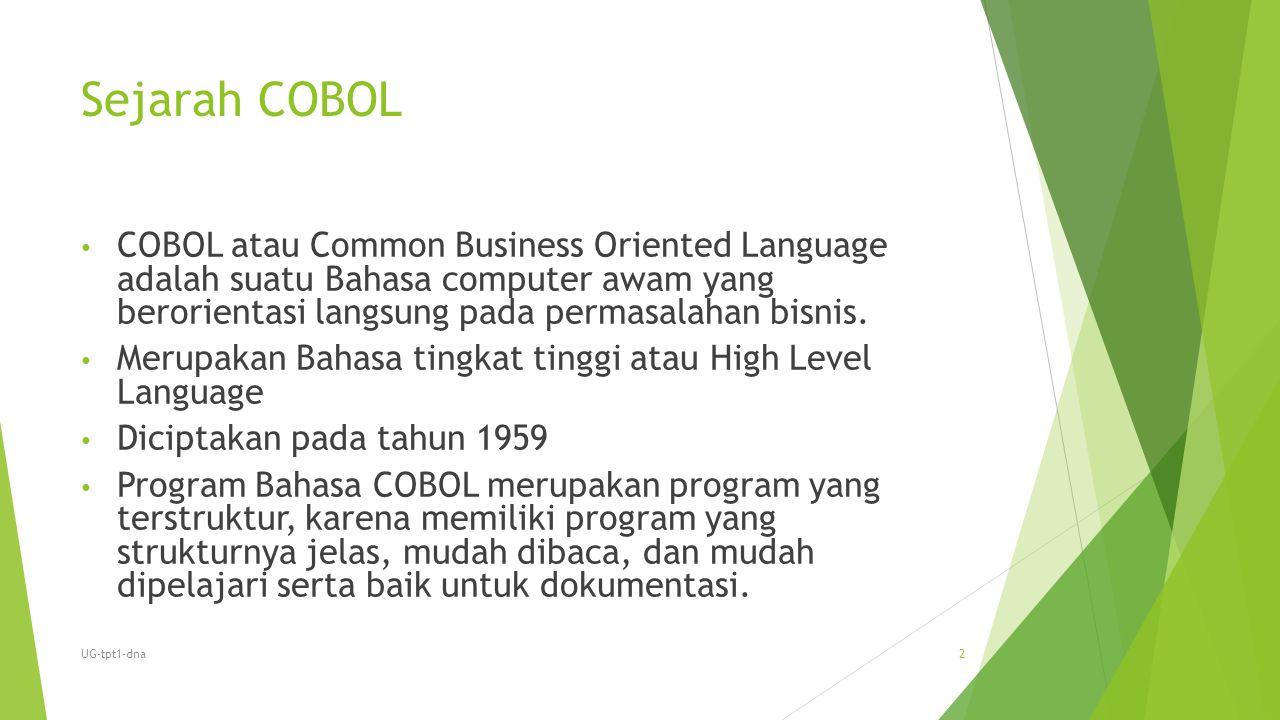 Sejarah COBOL COBOL atau Common Business Oriented Language adalah suatu Bahasa computer awam yang berorientasi langsung pada permasalahan bisnis.